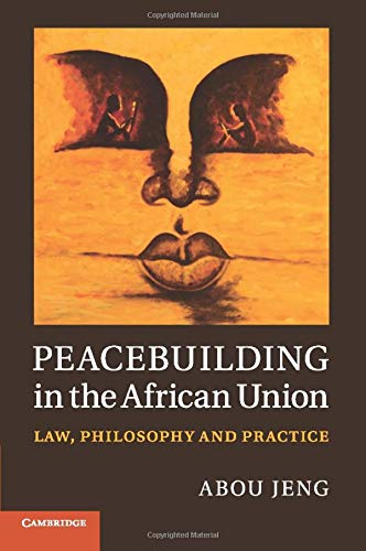 9781107538351: Peacebuilding in the African Union: Law, Philosophy and Practice