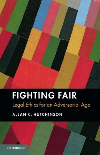 Fighting Fair: Legal Ethics for an Adversarial Age: Hutchinson, Allan C.