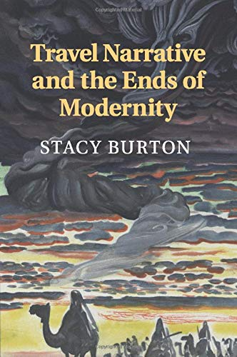 Travel Narrative and the Ends of Modernity: STACY BURTON