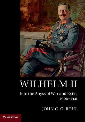 Wilhelm II: Into the Abyss of War: John C. G.