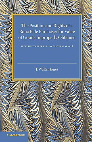 9781107544703: Bona Fide Purchase of Goods: The Position and Rights of a Bona Fide Purchaser for Value of Goods Improperly Obtained