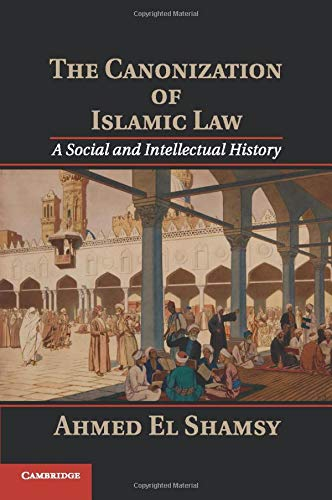 9781107546073: The Canonization of Islamic Law: A Social and Intellectual History