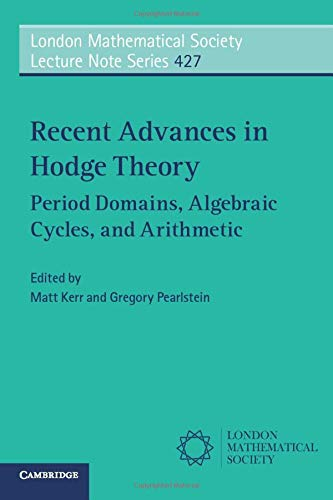 9781107546295: Recent Advances in Hodge Theory: Period Domains, Algebraic Cycles, and Arithmetic (London Mathematical Society Lecture Note Series)