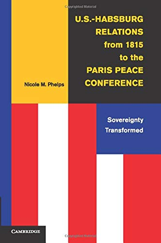 9781107546349: U.S.-Habsburg Relations from 1815 to the Paris Peace Conference: Sovereignty Transformed