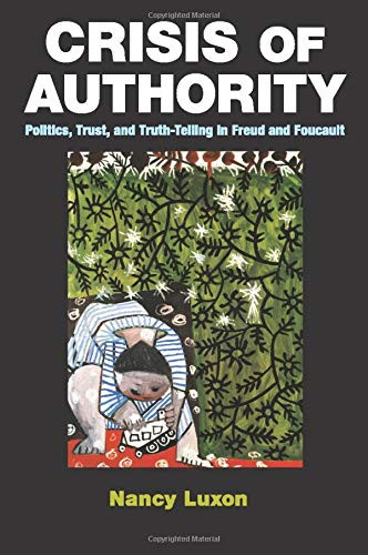 9781107551848: Crisis of Authority: Politics, Trust, and Truth-Telling in Freud and Foucault