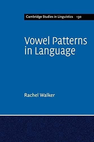 Vowel Patterns in Language (Cambridge Studies in Linguistics): Walker, Rachel