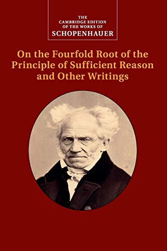 9781107559578: Schopenhauer: On the Fourfold Root of the Principle of Sufficient Reason and Other Writings: Volume 4 (The Cambridge Edition of the Works of Schopenhauer)