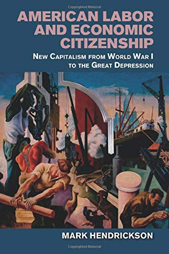 9781107559677: American Labor and Economic Citizenship: New Capitalism from World War I to the Great Depression