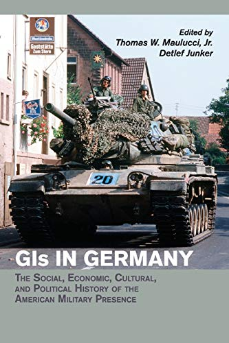 9781107559721: GIs in Germany: The Social, Economic, Cultural, and Political History of the American Military Presence (Publications of the German Historical Institute)