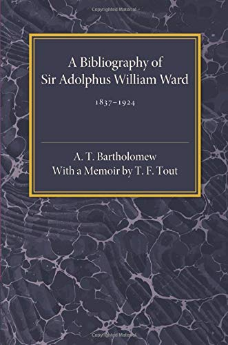9781107560161: A Bibliography of Sir Adolphus William Ward 1837-1924