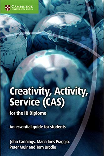 9781107560345: Creativty, Activity, Service (CAS) for the IB Diploma. An essential guide for students. Creativty, Activity, Service (CAS) for the IB Diploma
