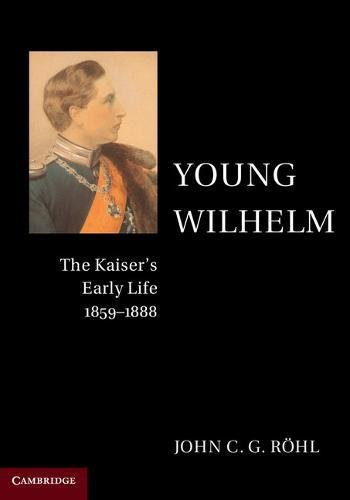 9781107565968: Young Wilhelm: The Kaiser's Early Life, 1859-1888