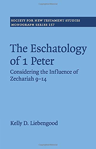 9781107566163: The Eschatology of 1 Peter: Considering the Influence of Zechariah 9-14 (Society for New Testament Studies Monograph Series)