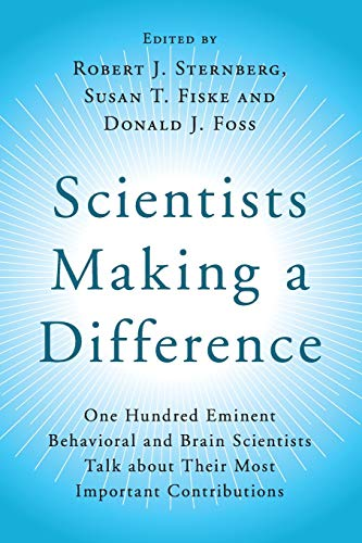 Scientists Making a Difference: One Hundred Eminent Behavioral and Brain Scientists Talk about ...