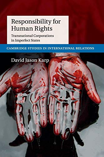 9781107567269: Responsibility for Human Rights: Transnational Corporations in Imperfect States (Cambridge Studies in International Relations)