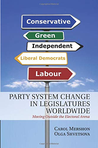 9781107569607: Party System Change in Legislatures Worldwide: Moving Outside the Electoral Arena