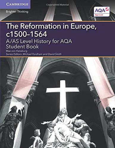 A/AS Level History for AQA the Reformation in Europe, C1500-1564 Student Book: Von Habsburg, ...
