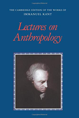 Lectures on Anthropology (The Cambridge Edition of the Works of Immanuel Kant): Immanuel Kant