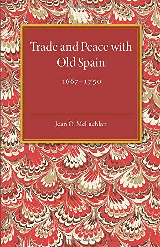 9781107585614: Trade and Peace with Old Spain, 1667-1750: A Study of the Influence of Commerce on Anglo-Spanish Diplomacy in the First Half of the Eighteenth Century