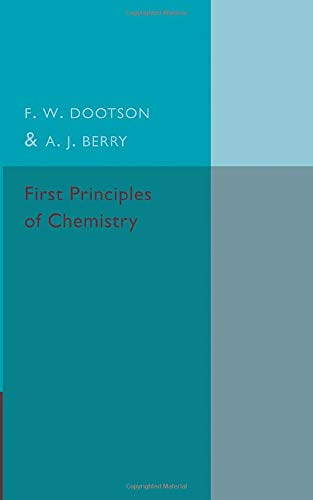 First Principles of Chemistry: A. J. Berry; F. W. Dootson