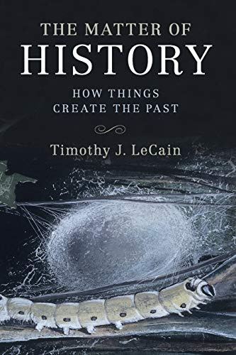 9781107592704: The Matter of History: How Things Create The Past