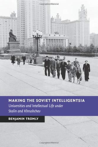 9781107595347: Making the Soviet Intelligentsia: Universities and Intellectual Life under Stalin and Khrushchev (New Studies in European History)