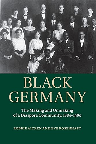 9781107595392: Black Germany: The Making and Unmaking of a Diaspora Community, 1884-1960