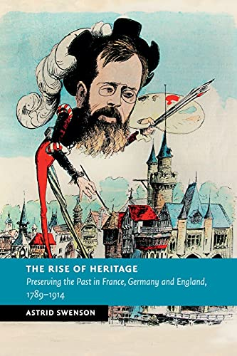9781107595583: The Rise of Heritage: Preserving the Past in France, Germany and England, 1789–1914