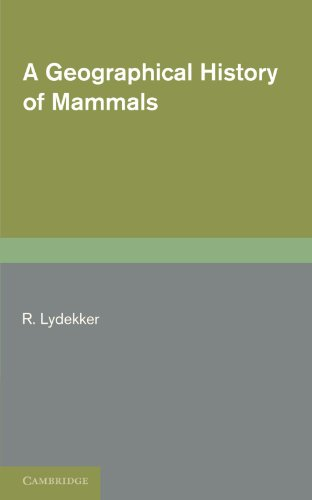 A Geographical History of Mammals: R. Lydekker