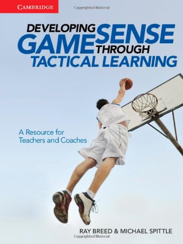 Developing Game Sense Through Tactical Learning (Paperback): Ray Breed