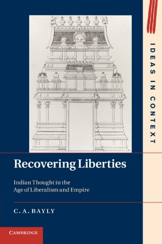 Recovering Liberties: Indian Thought in the Age: Bayly, C. A.
