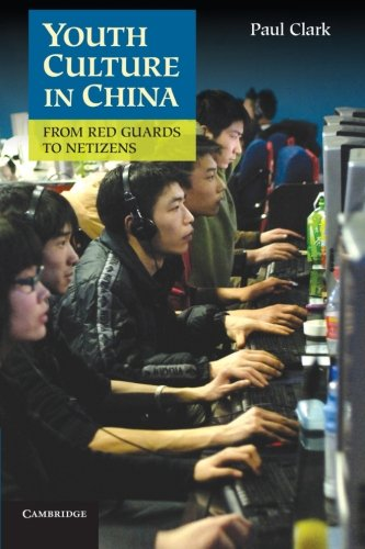 Youth Culture in China: From Red Guards to Netizens (1107602505) by Paul Clark