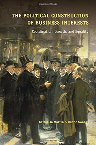 The Political Construction of Business Interests: Coordination, Growth, and Equality (Cambridge ...