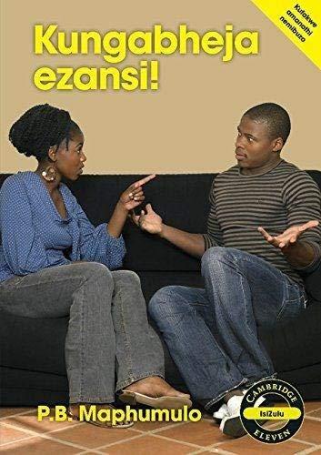 Kungabheja ezansi! Kungabheja ezansi! (Cambridge Eleven Readers): Patrick Bhekizenzo Maphumulo