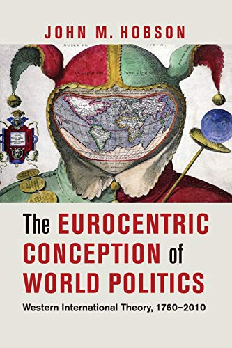 9781107604544: The Eurocentric Conception of World Politics: Western International Theory, 1760-2010