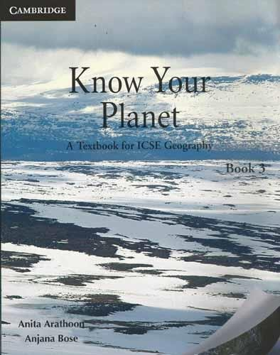 Know Your Planet: A Textbook for ICSE Geography, Book 3: Anita Arathoon,Anjana Bose