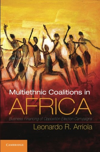 9781107605435: Multi-Ethnic Coalitions in Africa: Business Financing of Opposition Election Campaigns (Cambridge Studies in Comparative Politics)