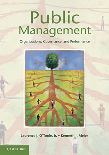 Public Management: Organizations, Governance, and Performance: Laurence J. O?Toole, Jr & Kenneth J....