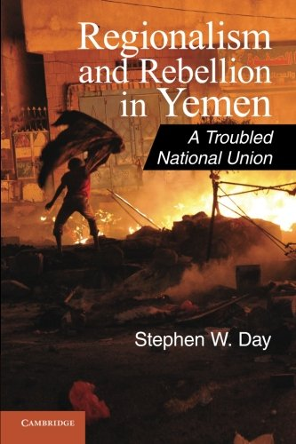 9781107606593: Regionalism and Rebellion in Yemen: A Troubled National Union (Cambridge Middle East Studies)