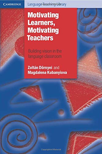 9781107606647: Motivating Learners, Motivating Teachers: Building Vision in the Language Classroom (Cambridge Language Teaching Library)