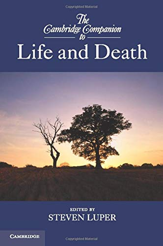 The Cambridge Companion to Life and Death (Cambridge Companions to Philosophy)