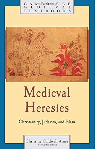Medieval Heresies: Christianity, Judaism, and Islam (Cambridge Medieval Textbooks): Ames, Christine...