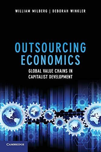 Outsourcing Economics: Global Value Chains in Capitalist Development: William Milberg; Deborah ...