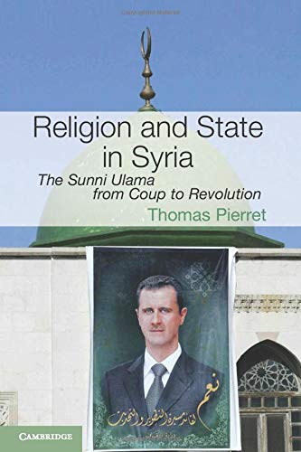 Religion and State in Syria: The Sunni Ulama from Coup to Revolution (Cambridge Middle East Studies...