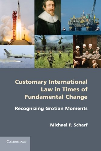 9781107610323: Customary International Law in Times of Fundamental Change: Recognizing Grotian Moments