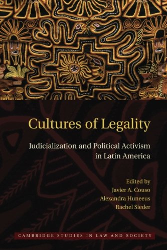 9781107610477: Cultures of Legality: Judicialization and Political Activism in Latin America (Cambridge Studies in Law and Society)
