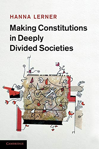 9781107610576: Making Constitutions in Deeply Divided Societies