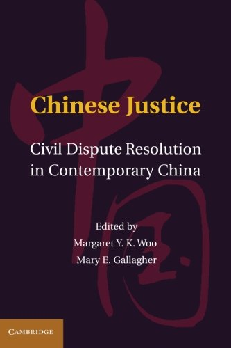 Chinese Justice: Civil Dispute Resolution in Contemporary China