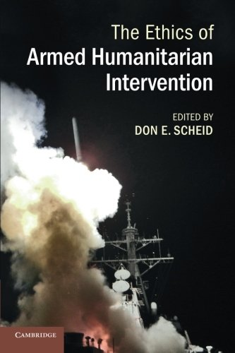 The Ethics of Armed Humanitarian Intervention: Scheid, Don E.