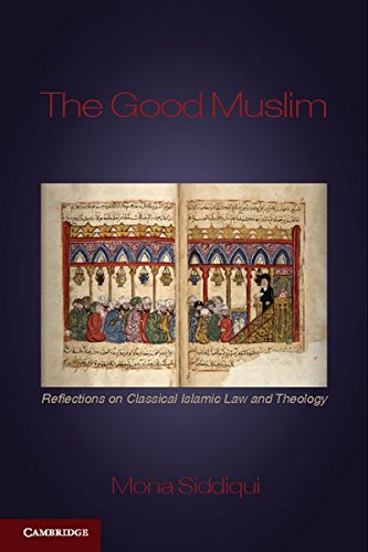 The Good Muslim: Reflections on Classical Islamic Law and Theology: Mona Siddiqui